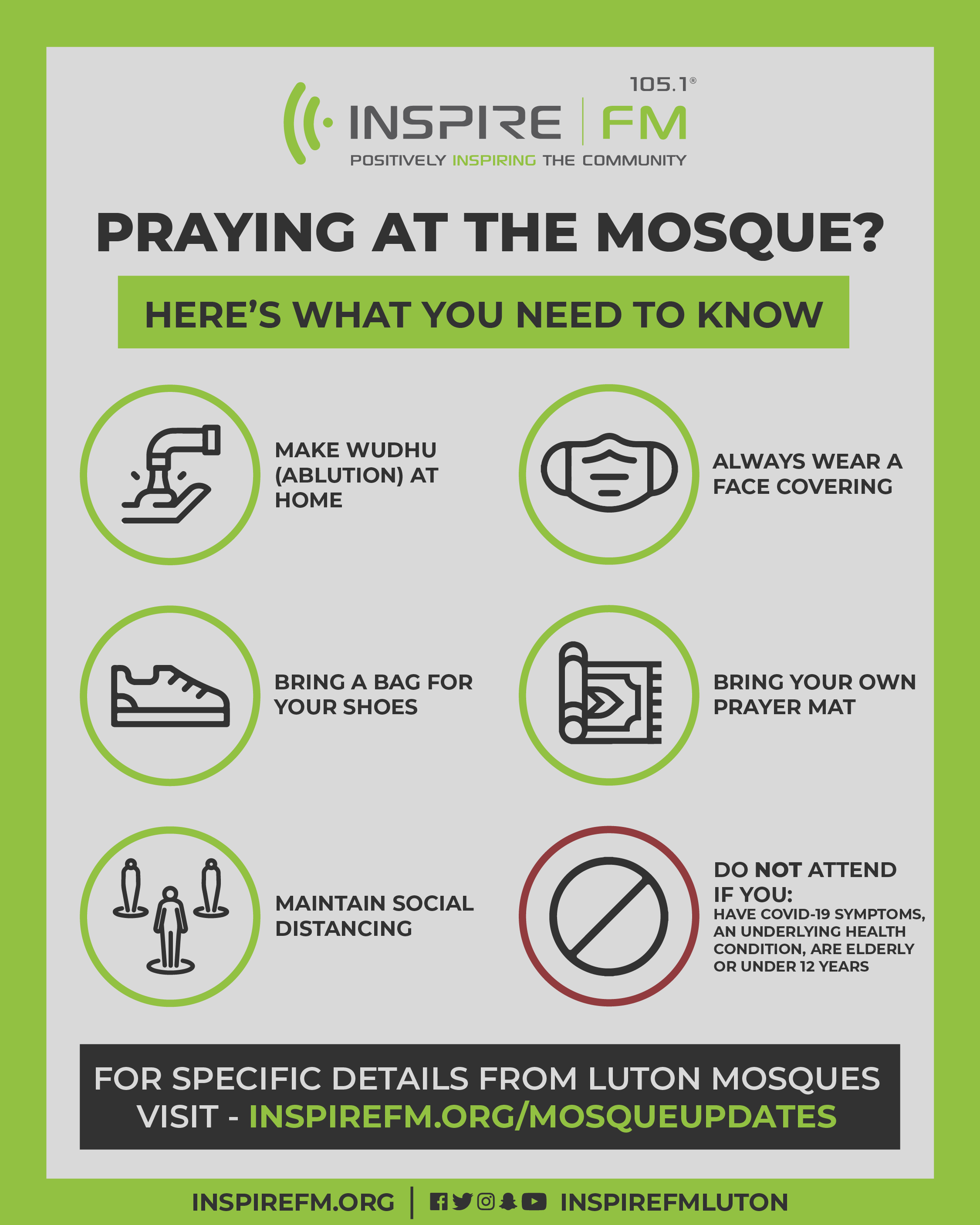 "graphic titled ""Praying at the mosque? Here's what you need to know"". Tap icon with text - make ablution at home. Mask icon with text - always wear a face covering. Show icon with text - bring a bag for shoes. Prayer mat icon with text - bring your own prayer mat. People spread out icon with text - maintain social distancing. No entry icon with text - do not attend if you have covid-19 symptoms"