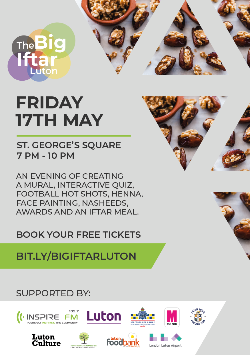 Poster for the Big Iftar Luton happening on Friday 17th May at St. George's Square from 7pm to 10pm. Book your free tickets on Eventbrite by visitng bit.ly/BIGIFTARLUTON